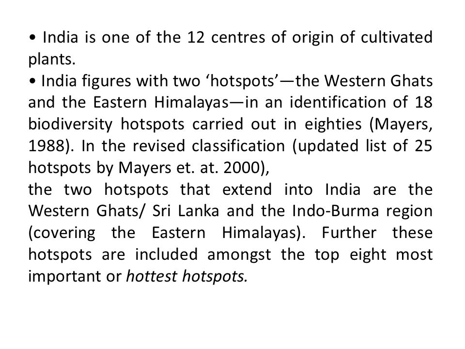 • India is one of the 12 centres of origin of cultivated plants.