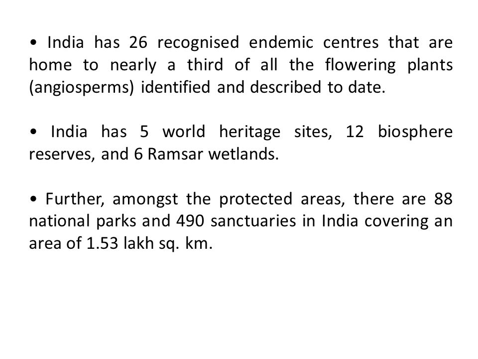 • India has 26 recognised endemic centres that are home to nearly a third of all the flowering plants (angiosperms) identified and described to date.