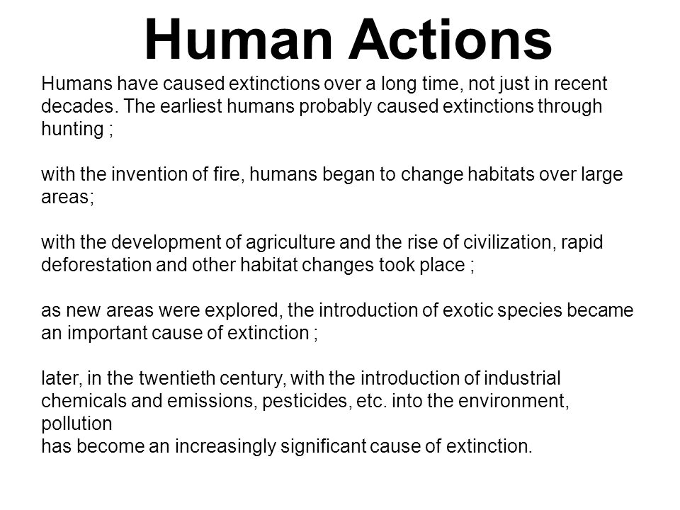 Human Actions Humans have caused extinctions over a long time, not just in recent.