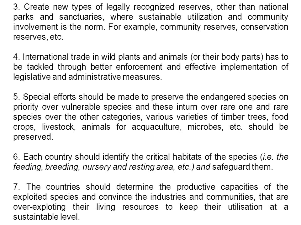 3. Create new types of legally recognized reserves, other than national parks and sanctuaries, where sustainable utilization and community involvement is the norm. For example, community reserves, conservation reserves, etc.