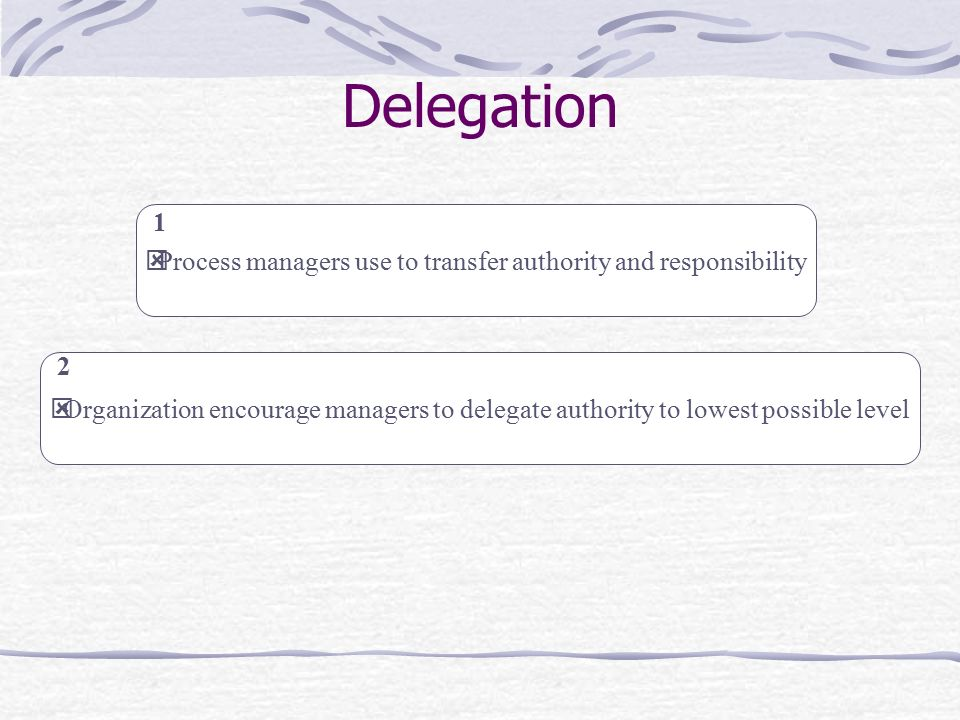 Process managers use to transfer authority and responsibility