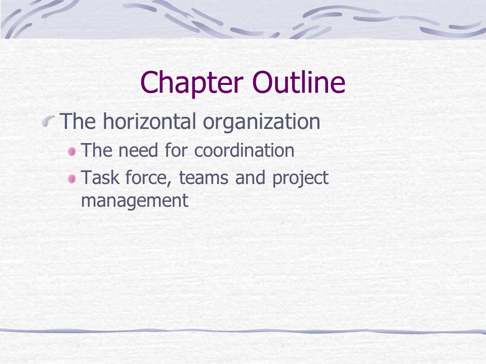 Chapter Outline The horizontal organization The need for coordination