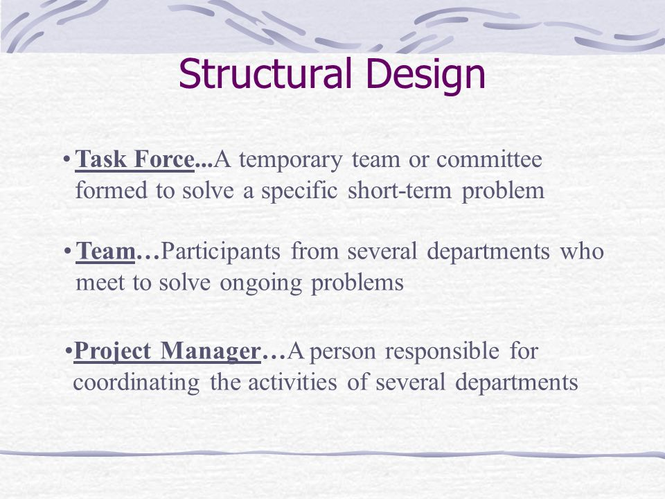 Structural Design Task Force...A temporary team or committee formed to solve a specific short-term problem.