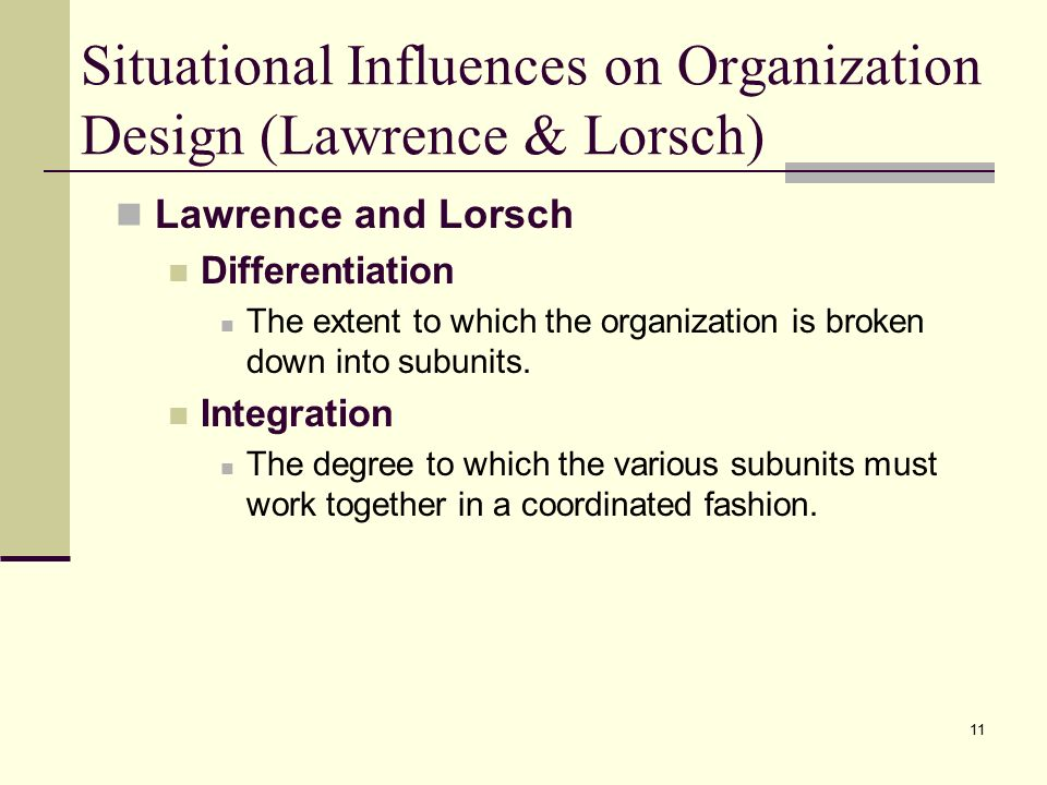 lawrence and lorsch organisation design Lawrence and lorsch's recognition of the importance of organizational integration and its dependence on the work of integrators was a major step in our understanding of organizational effectiveness.