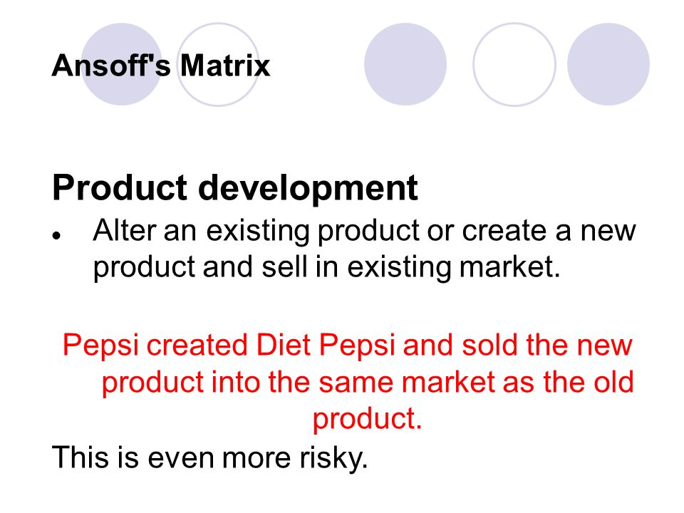 ansoff matrix pepsi Ansoff matrix essays: over 180,000 ansoff  the rivalry between pepsi and coke has produce a very slow moving industry in which management must continuously.