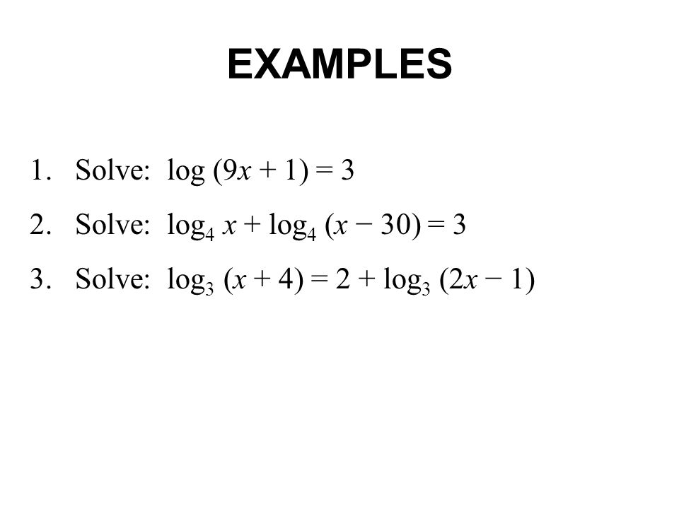 EXAMPLES 1. Solve: log (9x + 1) = 3