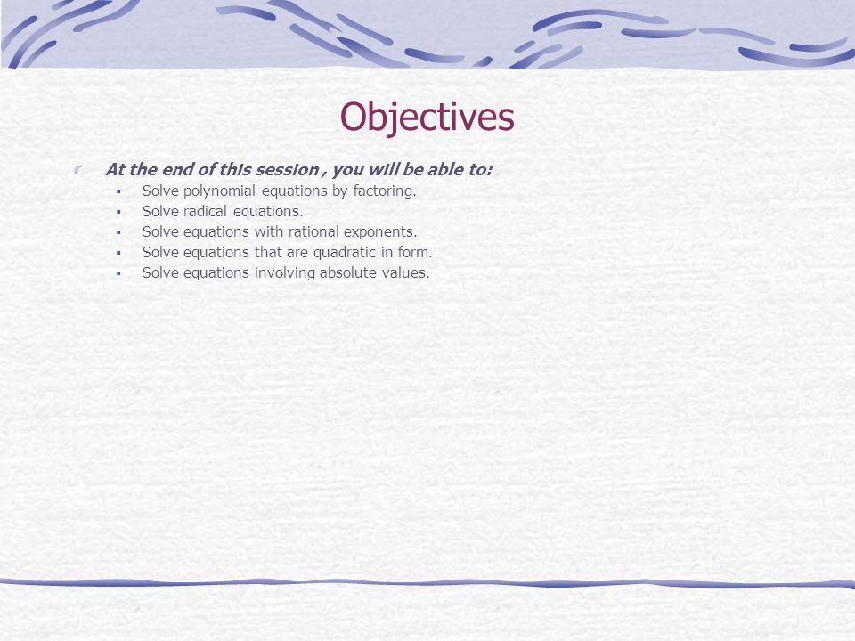 Objectives At the end of this session , you will be able to: