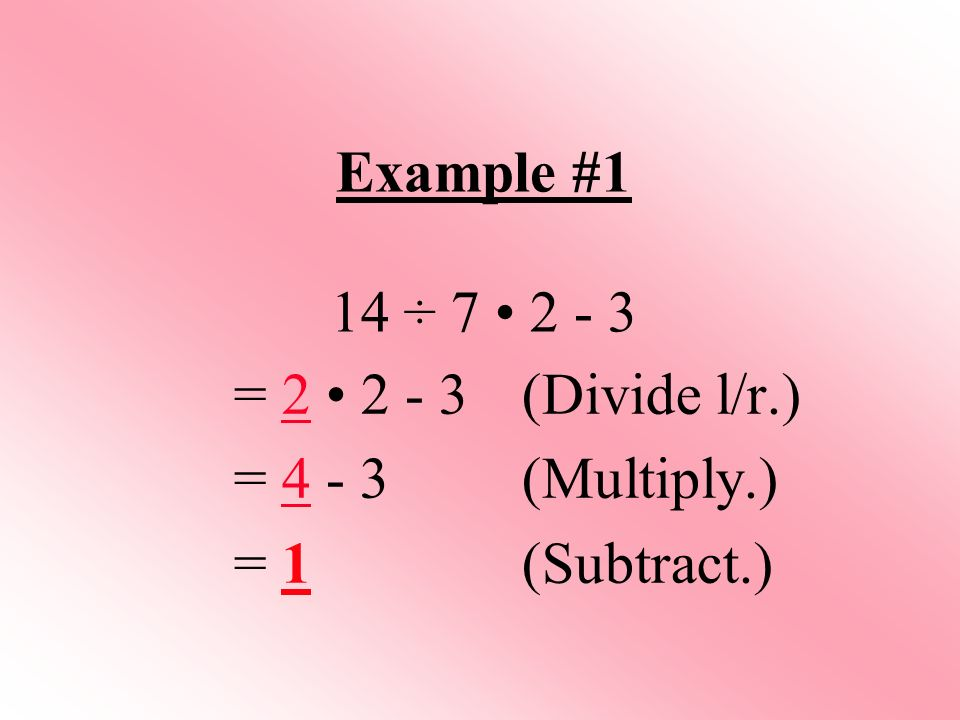 Example #1 14 ÷ 7 • = 2 • (Divide l/r.) = (Multiply.) = 1 (Subtract.)