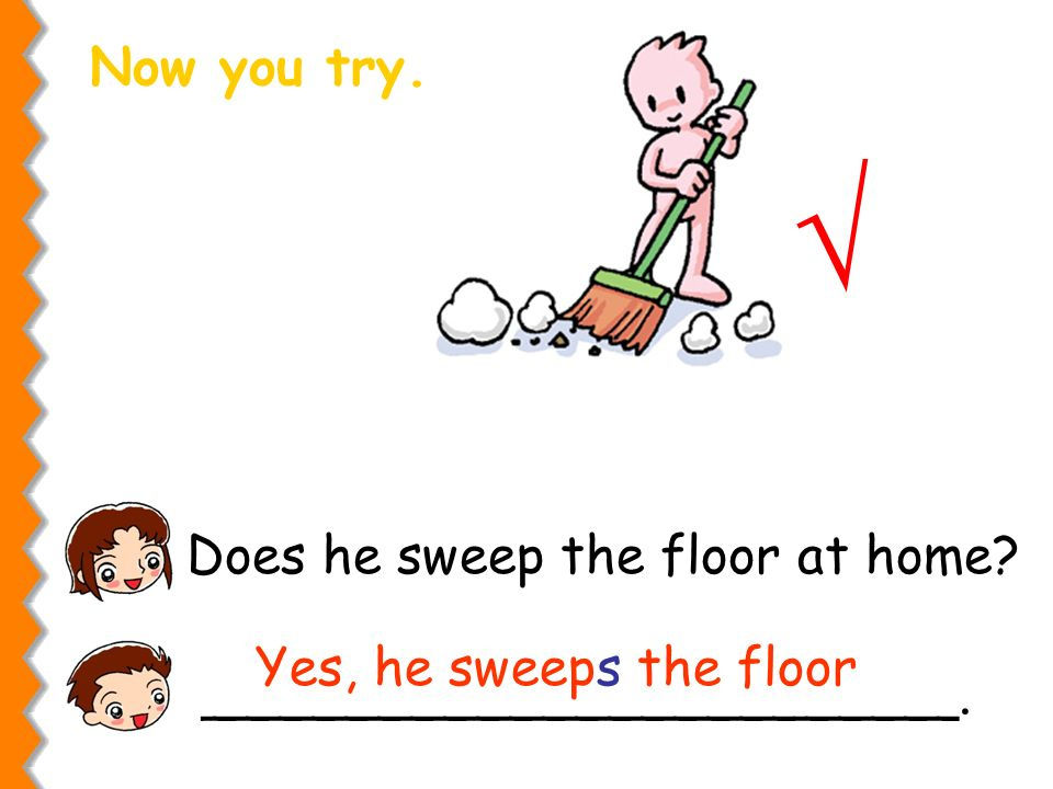 Does he sweep the floor at home _______________________.