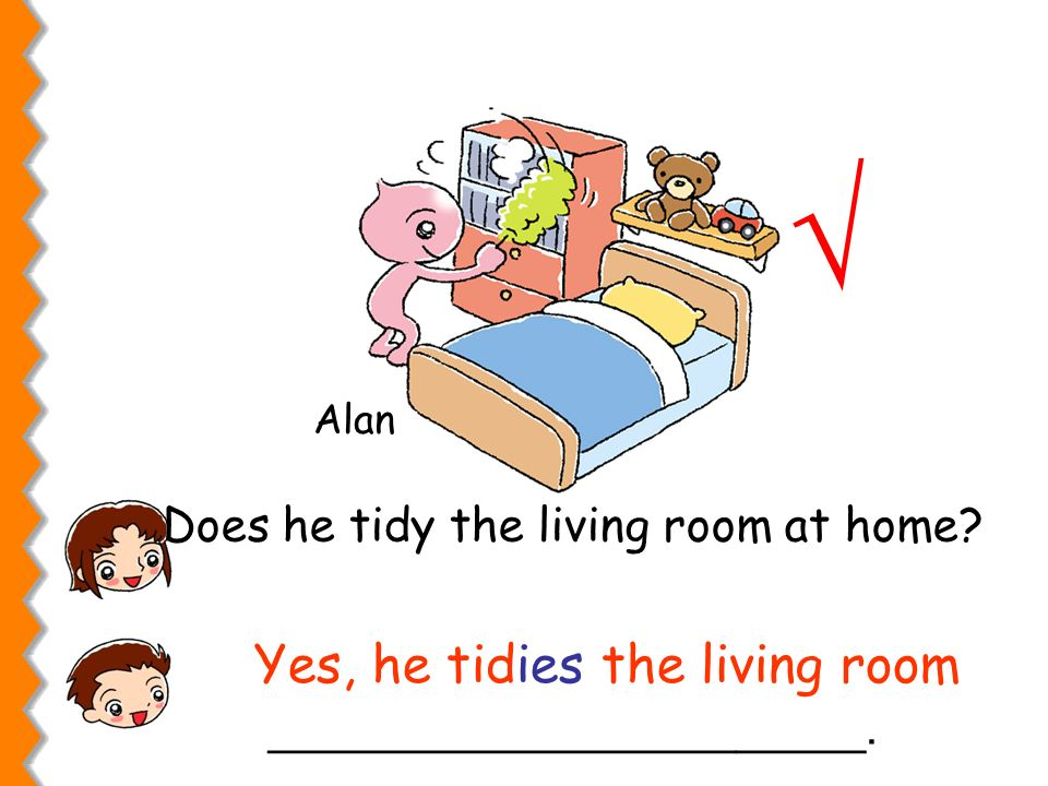 Does he tidy the living room at home _______________________.