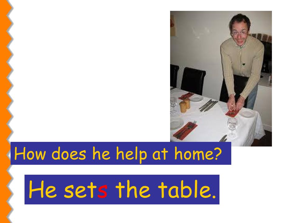 How does he help at home He sets the table.