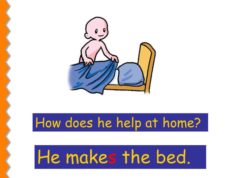 How does he help at home He makes the bed.