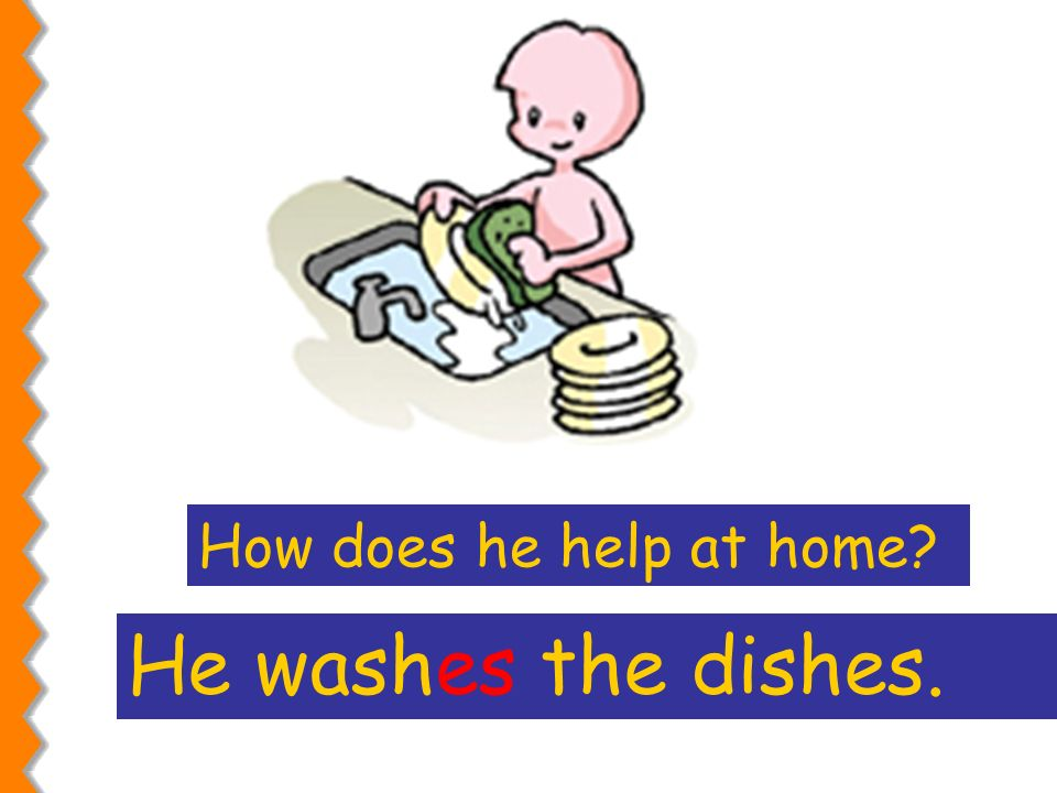 How does he help at home He washes the dishes.