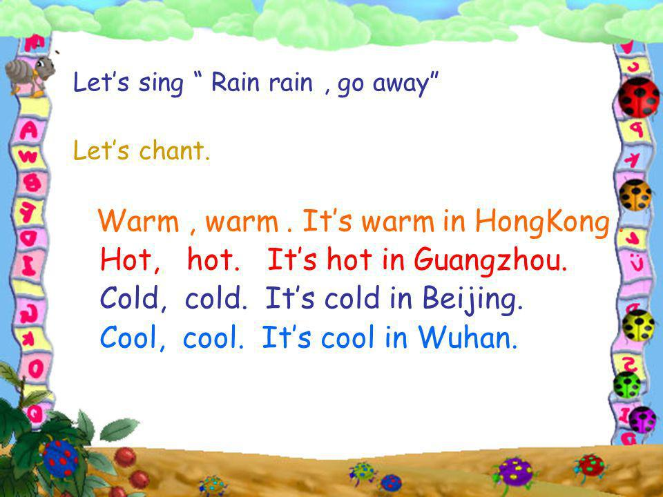 Hot, hot. It's hot in Guangzhou. Cold, cold. It's cold in Beijing.