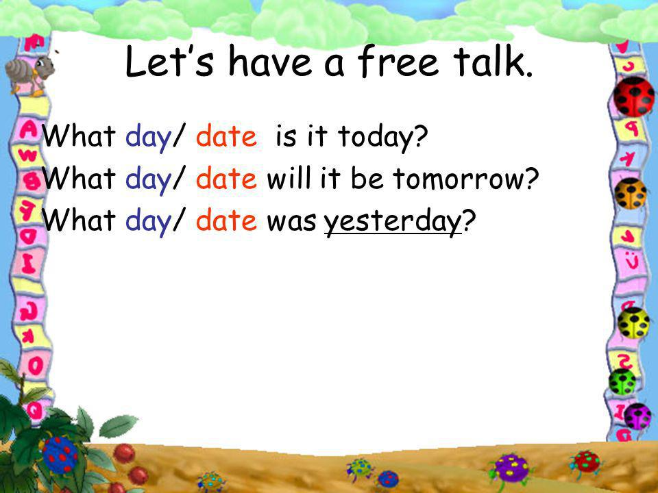Let's have a free talk. What day/ date is it today
