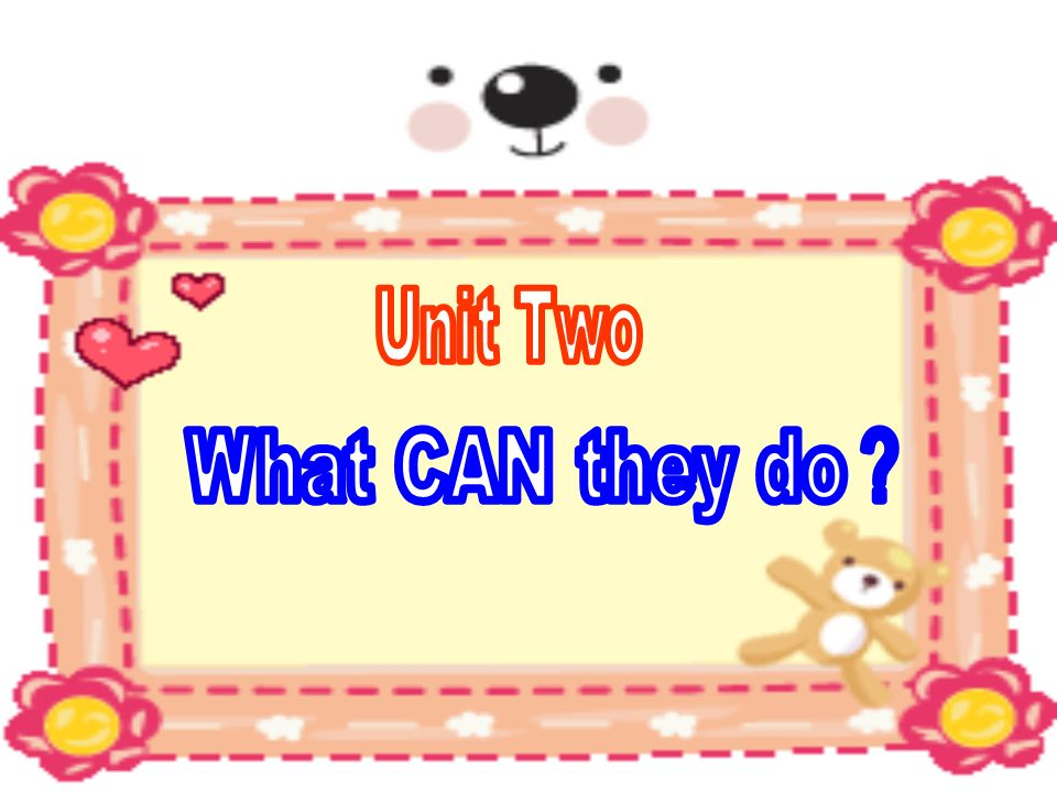 Unit Two What CAN they do?