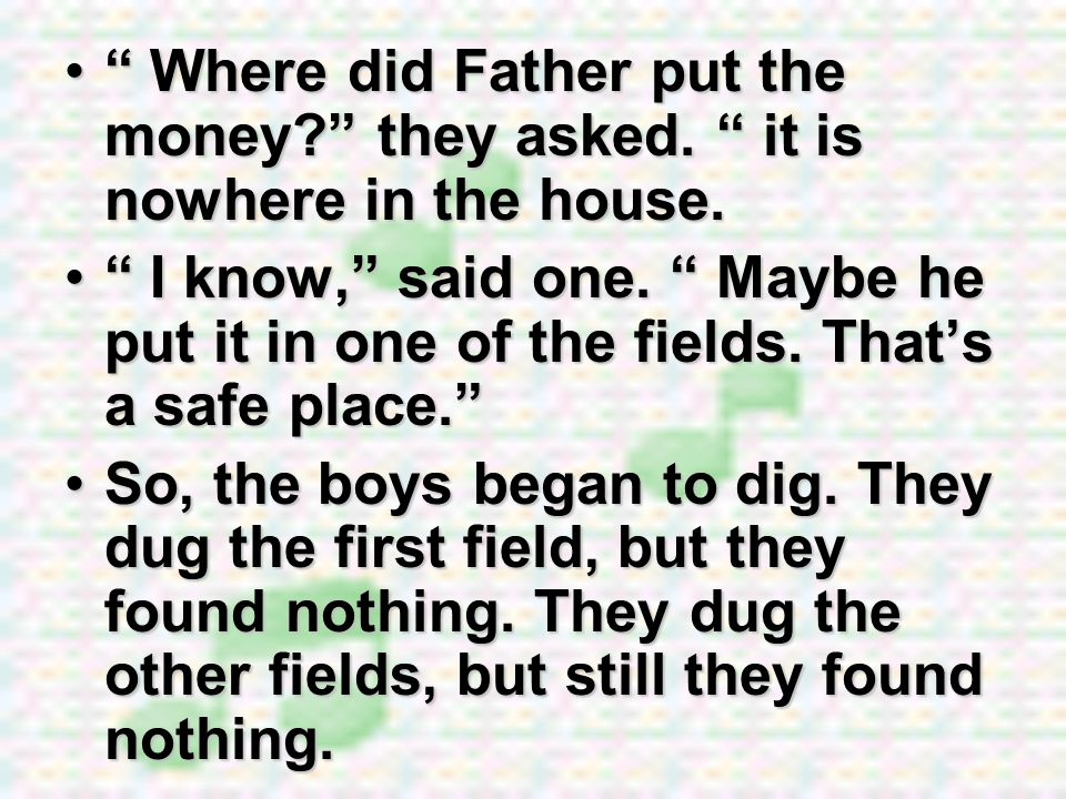 Where did Father put the money. they asked