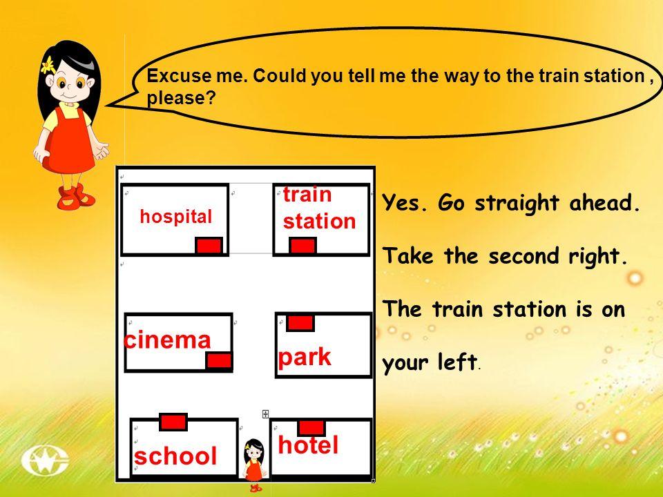cinema park hotel school train Yes. Go straight ahead. station