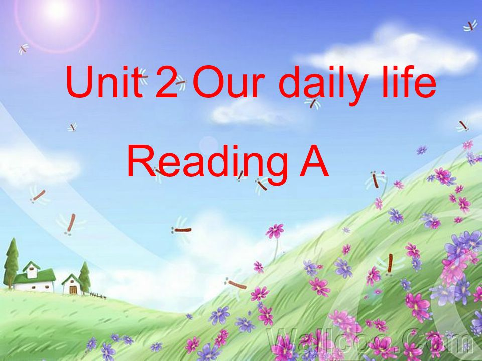 Unit 2 Our daily life Reading A