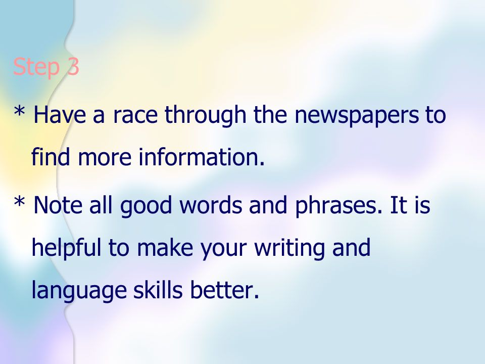 Step 3 * Have a race through the newspapers to find more information.