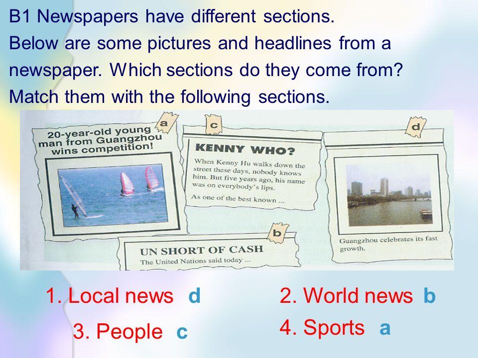 1. Local news d 2. World news b 4. Sports a 3. People c