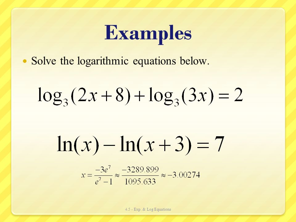 Examples Solve the logarithmic equations below.