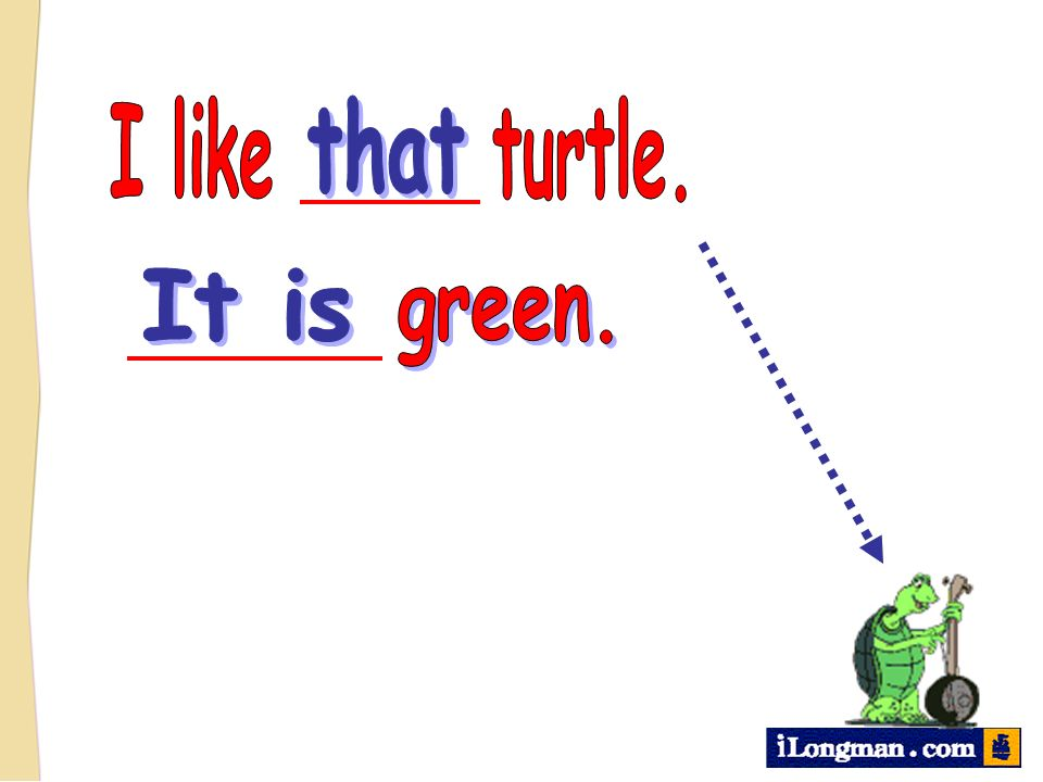 I like turtle. that It is green.
