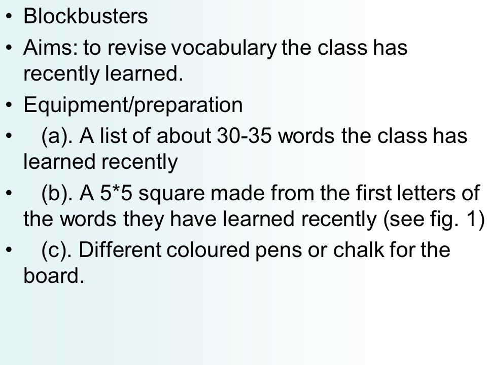 Blockbusters Aims: to revise vocabulary the class has recently learned. Equipment/preparation.