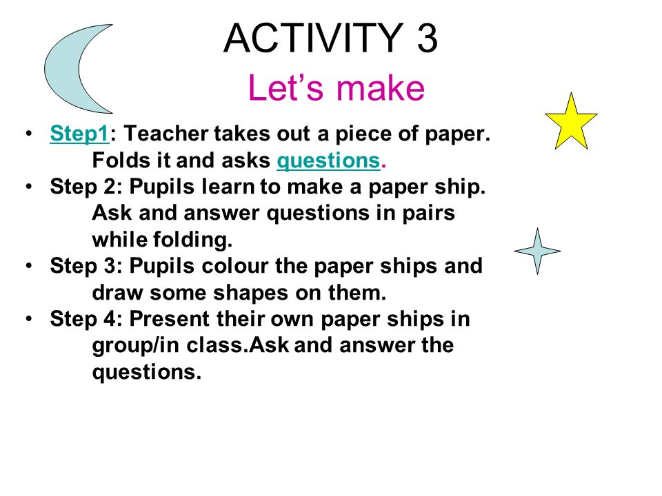 ACTIVITY 3 Let's make Step1: Teacher takes out a piece of paper.