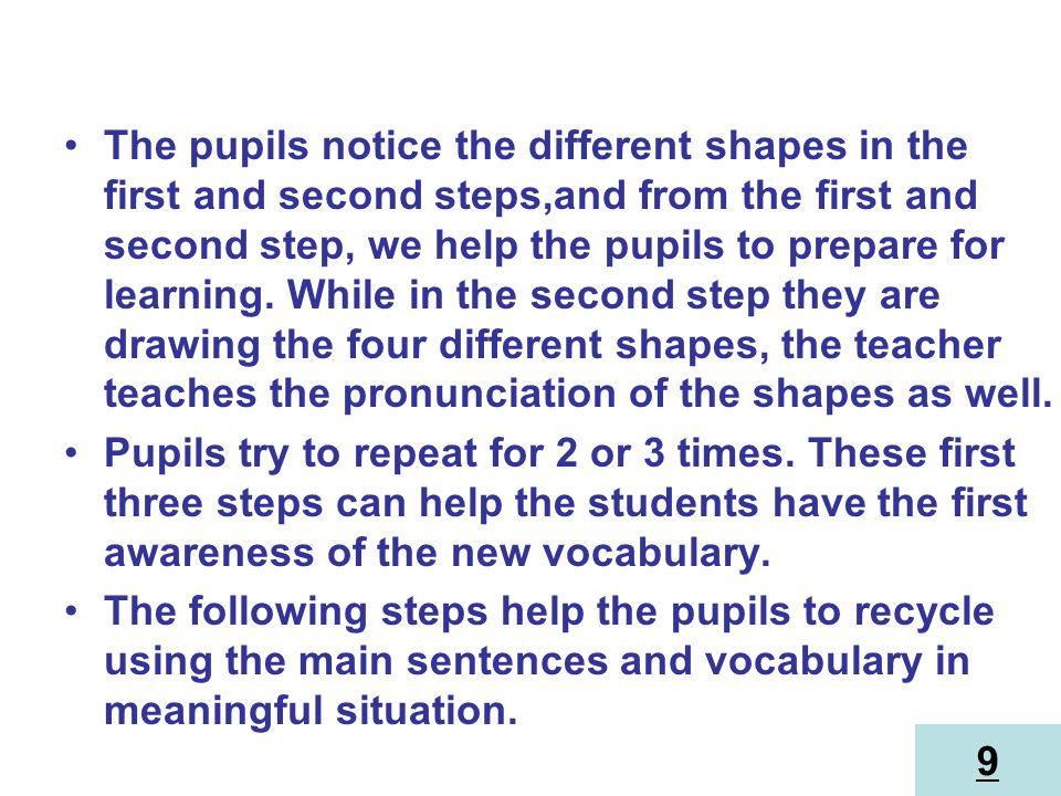 The pupils notice the different shapes in the first and second steps,and from the first and second step, we help the pupils to prepare for learning. While in the second step they are drawing the four different shapes, the teacher teaches the pronunciation of the shapes as well.