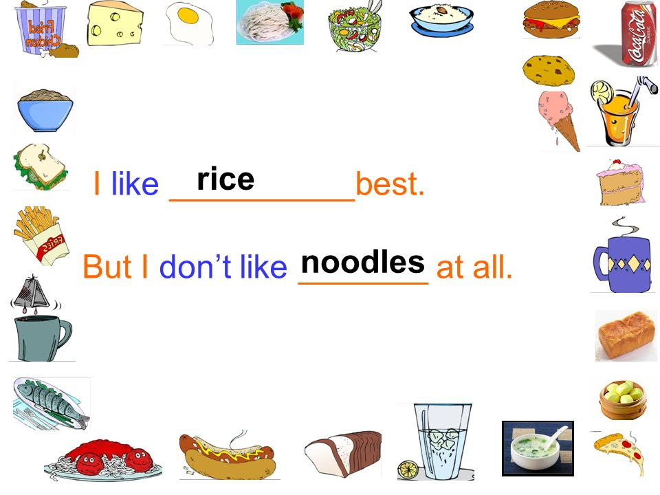 rice I like __________best. noodles But I don't like _______ at all.