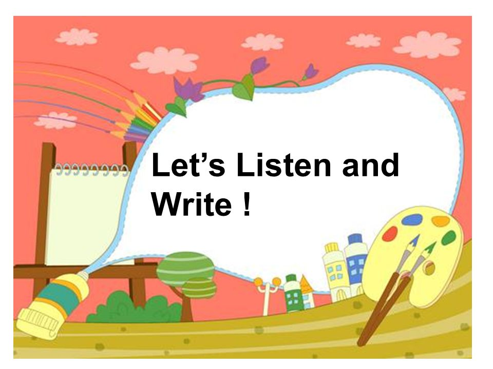 Let's Listen and Write !
