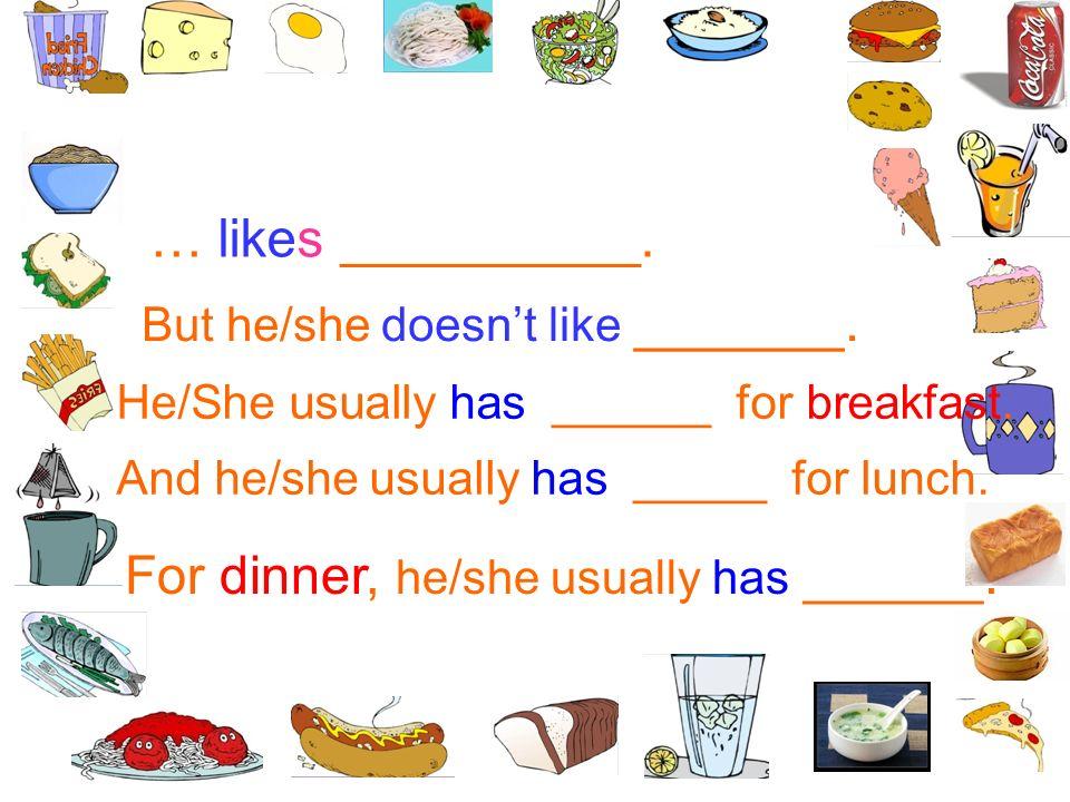 For dinner, he/she usually has ______.