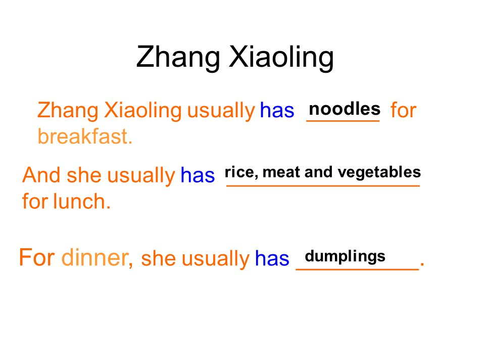 Zhang Xiaoling For dinner, she usually has _________.