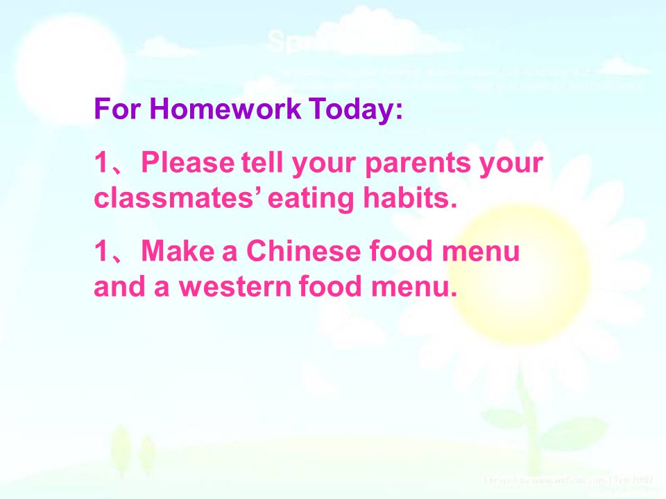 For Homework Today: 1、Please tell your parents your classmates' eating habits.