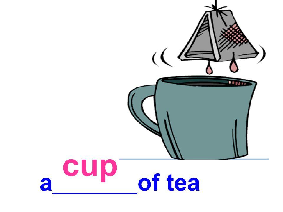 cup a of tea