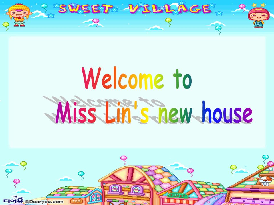 Welcome to Miss Lin s new house