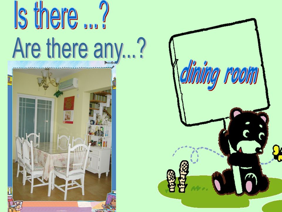 Is there ... Are there any... dining room