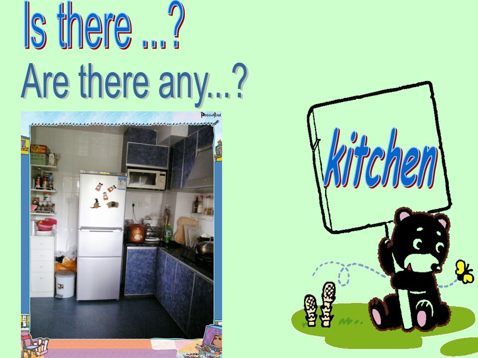 Is there ... Are there any... kitchen