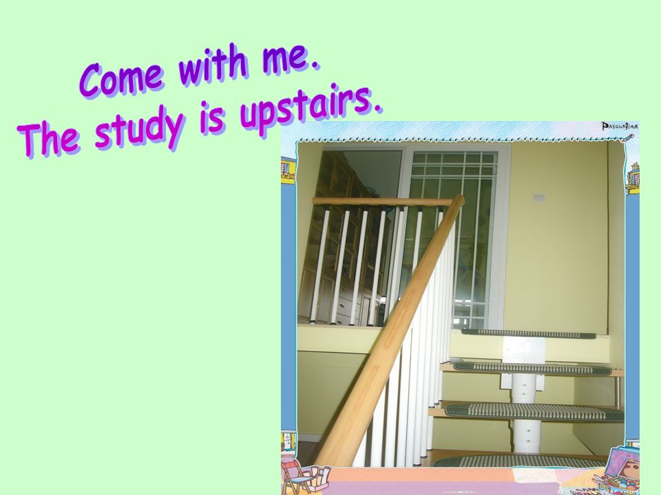Come with me. The study is upstairs.