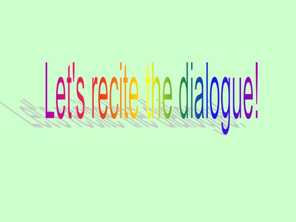 Let s recite the dialogue!