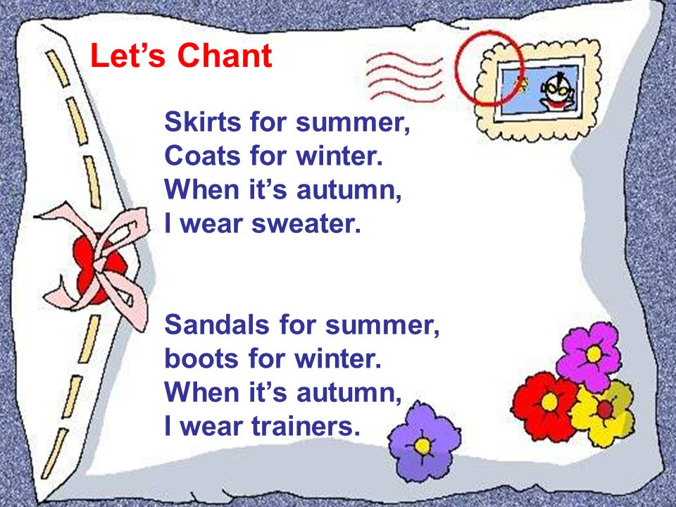 Let's Chant Skirts for summer, Coats for winter. When it's autumn, I wear sweater.