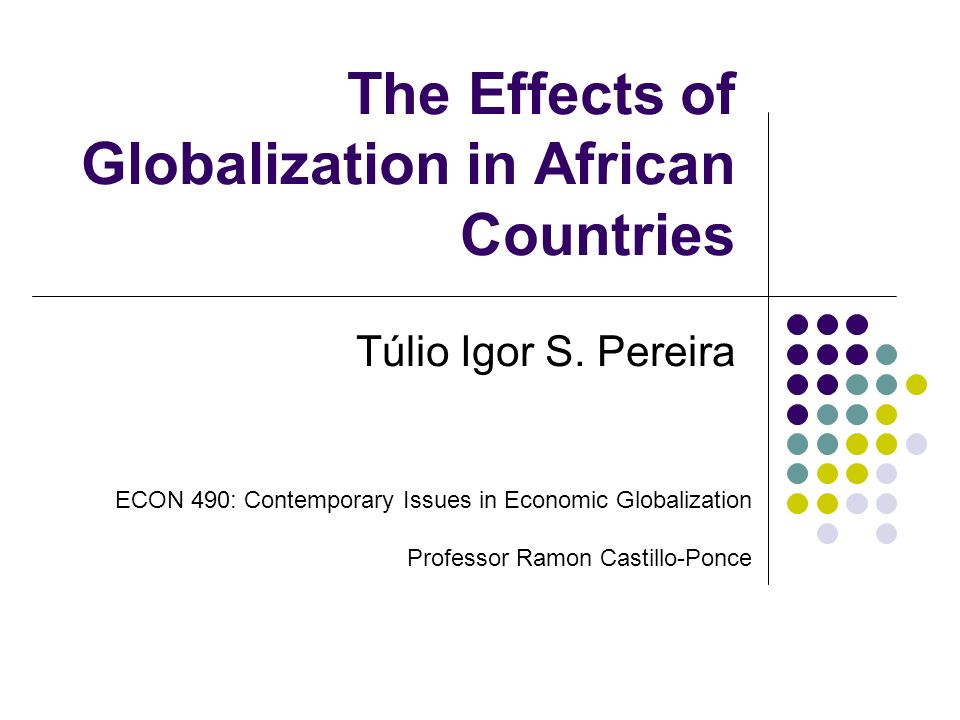 the effects of economic globalization on To the impact of globalization on employment, wcii and poverty in dcs, while the   economic literature investigating the three-fold impact of globalization.