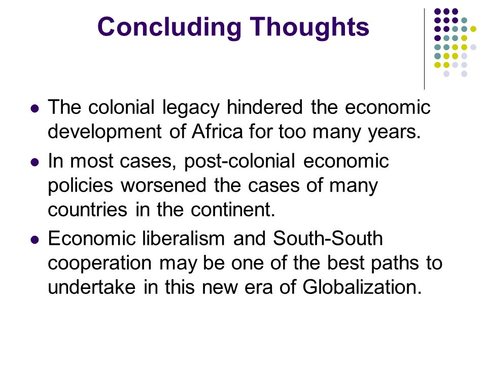 the legacy of colonialism in the continent of africa This article reviews how colonial rule and african actions during the colonial  period  was responsible for economic development in europe and the colonies  of.