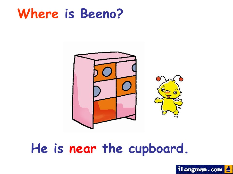 Where is Beeno He is near the cupboard.