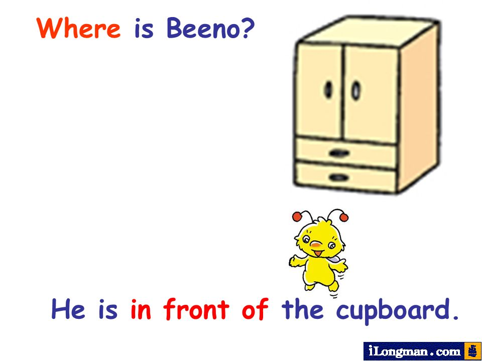 Where is Beeno He is in front of the cupboard.