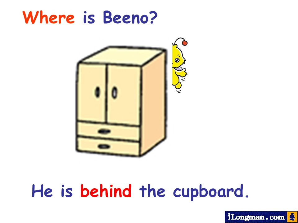 Where is Beeno He is behind the cupboard.