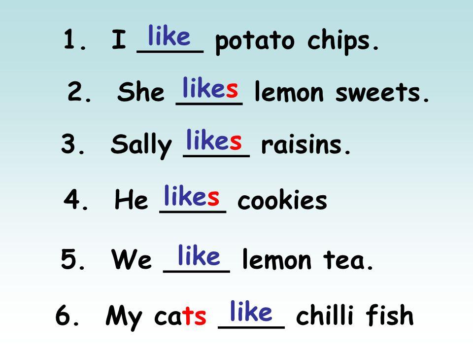 6. My cats ____ chilli fish