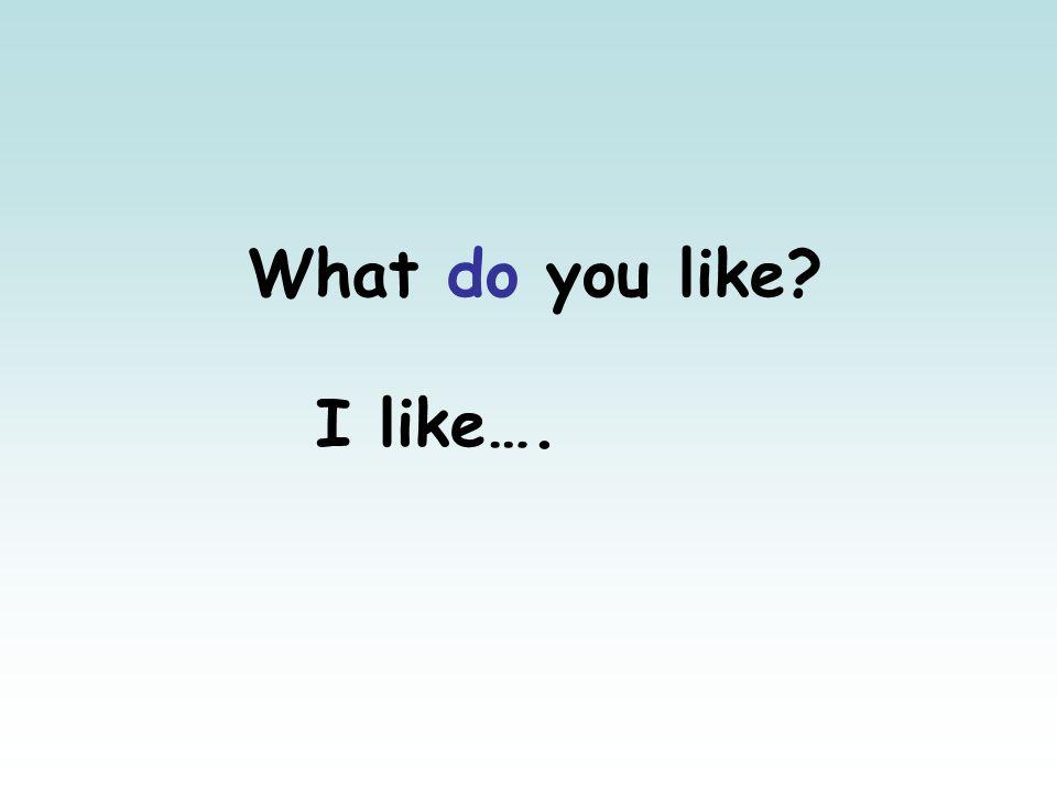 What do you like I like….