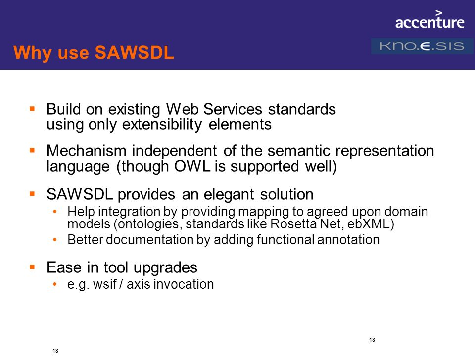Why use SAWSDL Build on existing Web Services standards using only extensibility elements.